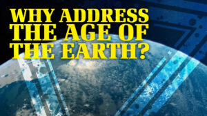 Why Address the Age of the Earth?