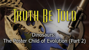 3. Dinosaurs: The Poster Children of Evolution (Part 2)  | Truth Be Told