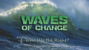 1. Who Has the Right? | Waves of Change