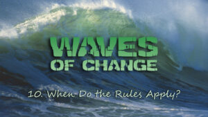 10. When Do the Rules Apply? | Waves of Change