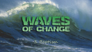 3. Baptism | Waves of Change