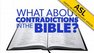 What about Contradictions in the Bible? (in ASL) | Proof for God