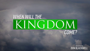 When Will the Kingdom Come?