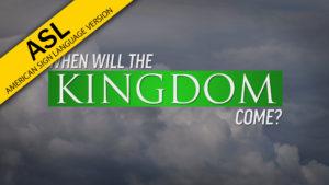When Will the Kingdom Come? (in ASL)