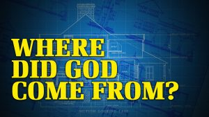 Where Did God Come From? | Why God?