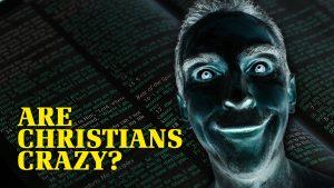 Are Christians Crazy?