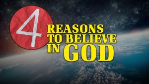 4 Reasons to Believe in God