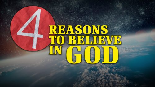 4 Reasons to Believe in God | Why God?