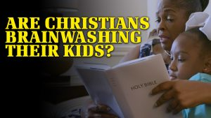 Are Christians Brainwashing Their Kids?