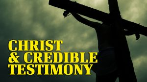 Christ and Credible Testimony