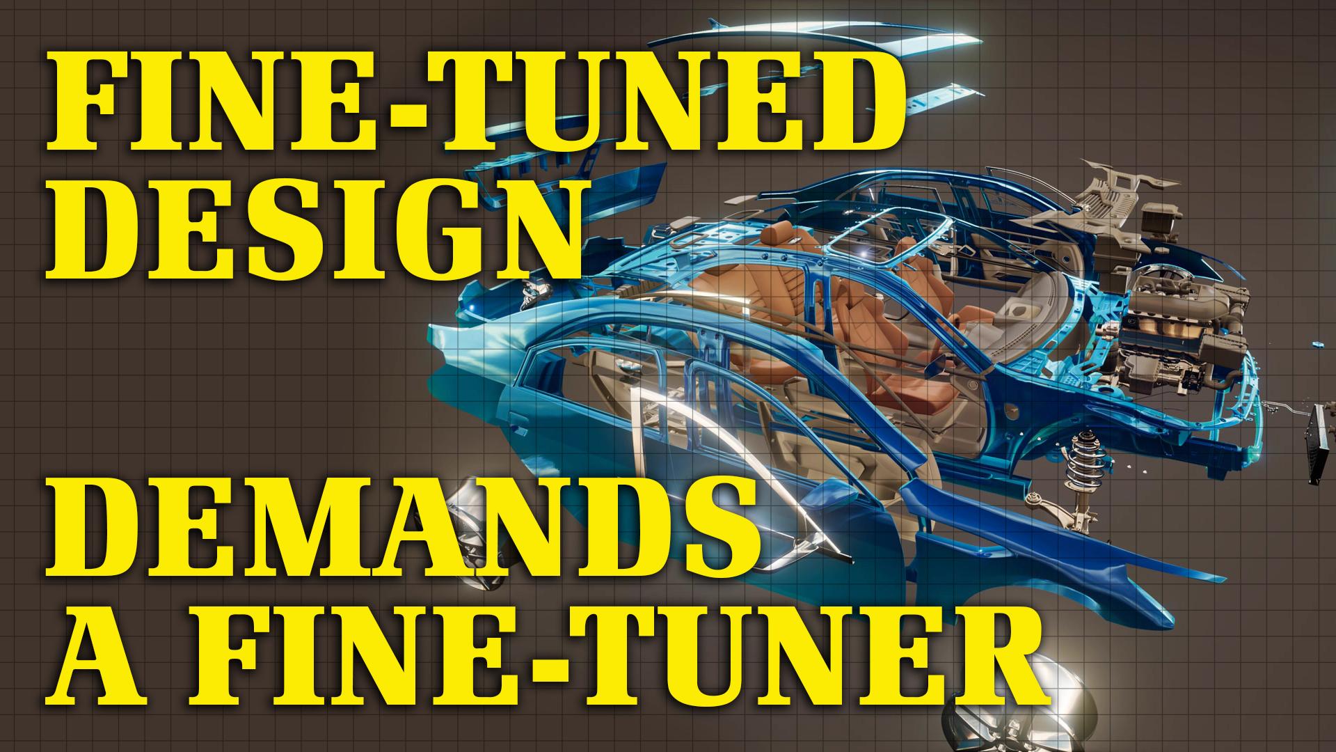 Fine-Tuned Design Demands a Fine-Tuner