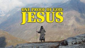 One Proof of God: Jesus