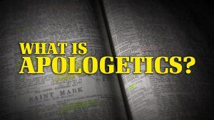 What Is Apologetics?