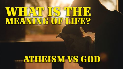 What is the Meaning of Life? Atheism vs God | Why God?