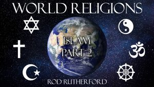 3. Islam (Part 2) | World Religions
